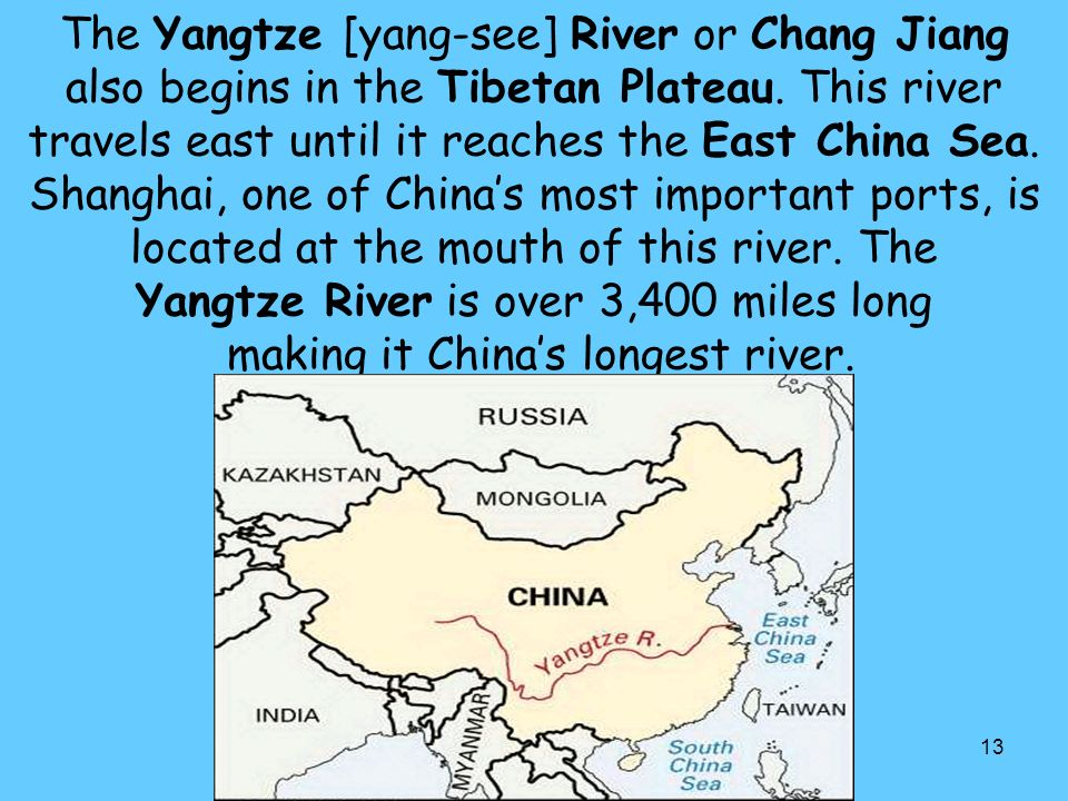 The Yangtze [yang-see] River or Chang Jiang also begins in the Tibetan Plateau.
